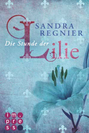 [Rezension] Die Stunde der Lilie – Sandra Regnier